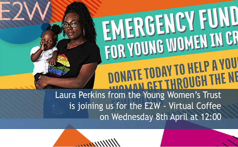 E2W - Weekly Virtual Coffee Break - With Laura Perkins - Young Women's Trust