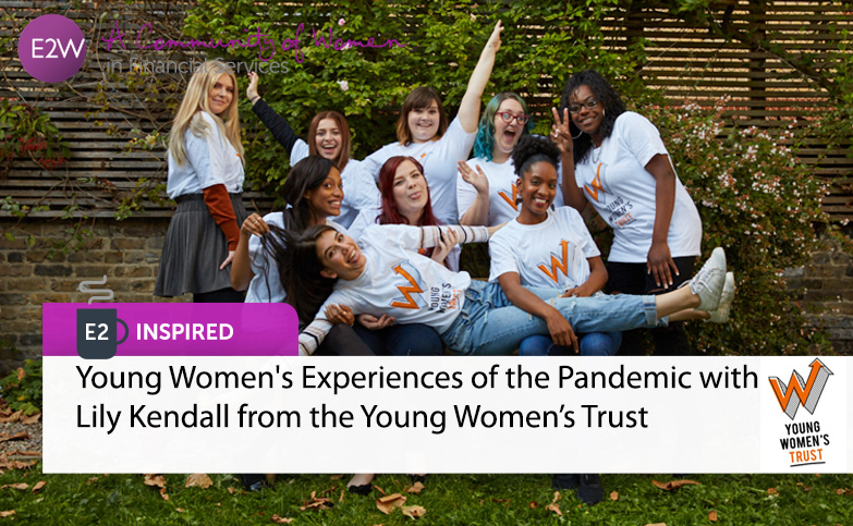 E2 Inspired - Young Women's Experiences of the Pandemic with Lily Kendall from the Young Women's Trust