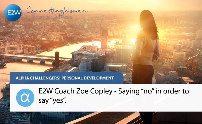 """E2W Coach Zoe Copley - Saying """"no"""" in order to say """"yes""""."""