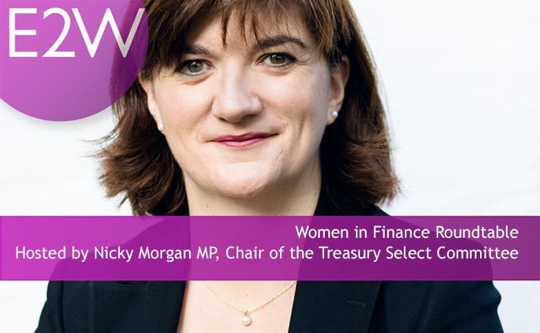 Women in Finance Roundtable  Hosted by Nicky Morgan MP, Chair of the Treasury Select Committee