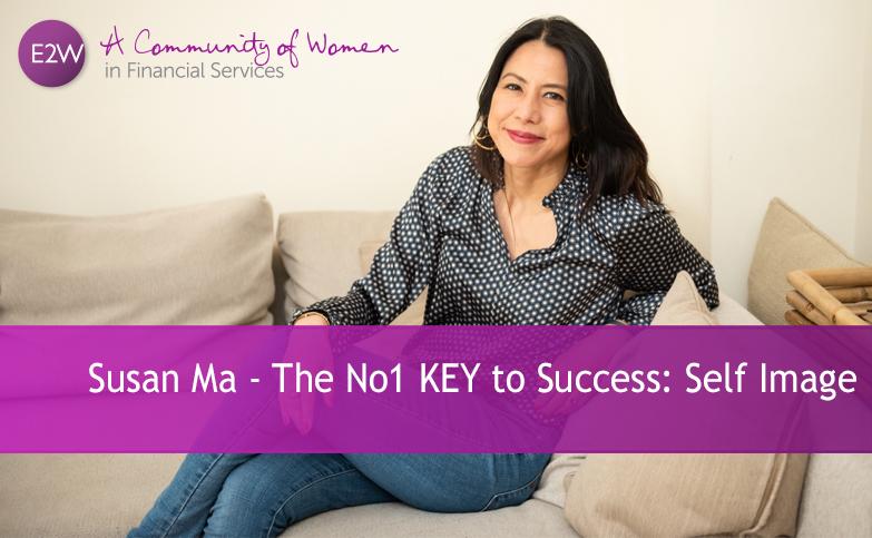 E2 Inspired: Susan Ma - The No1 KEY to Success: Self Image