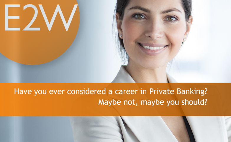Have you ever considered a career in Private Banking? Maybe not, maybe you should?
